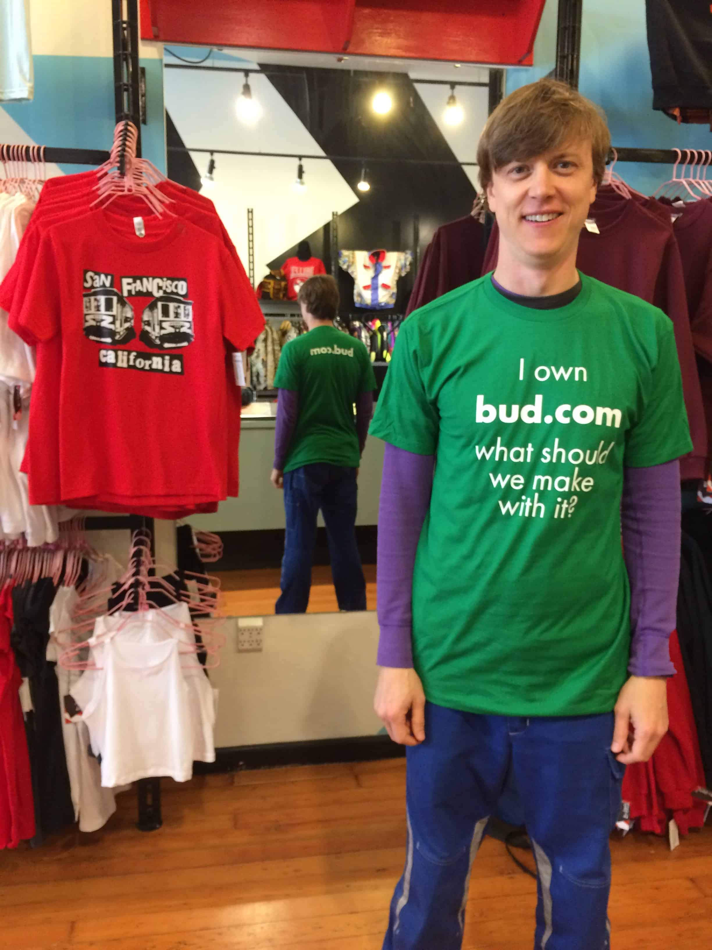 """I own bud.com - what should we make with it?"" t-shirt from 4/20 in 2015"